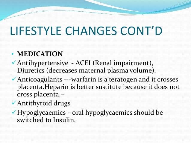 LIFESTYLE CHANGES CONT'D • MEDICATION Antihypertensive - ACEI (Renal impairment), Diuretics (decreases maternal plasma vo...