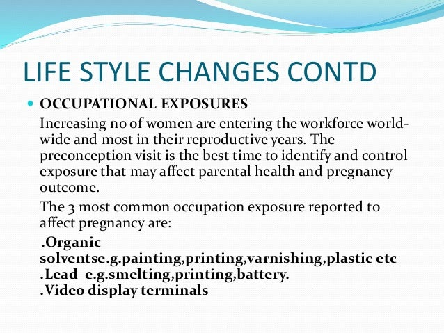 LIFE STYLE CHANGES CONTD  OCCUPATIONAL EXPOSURES Increasing no of women are entering the workforce world- wide and most i...