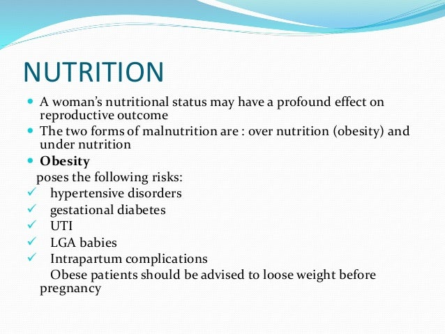 NUTRITION  A woman's nutritional status may have a profound effect on reproductive outcome  The two forms of malnutritio...