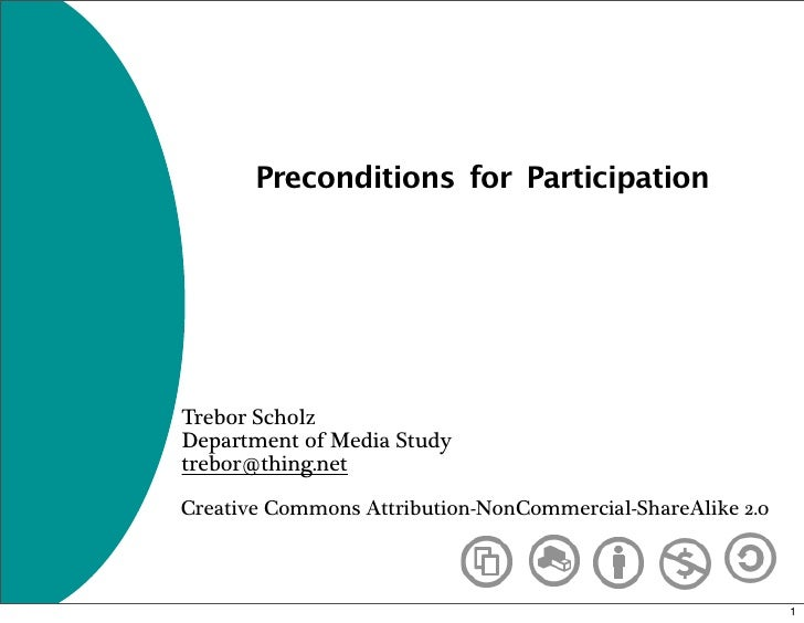 Preconditions for Participation     Trebor Scholz Department of Media Study trebor@thing.net  Creative Commons Attribution...