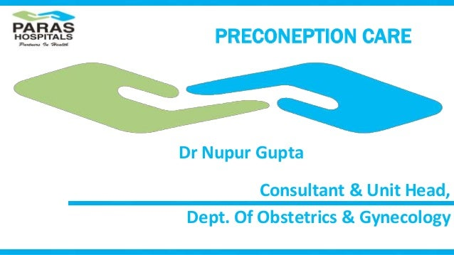 Consultant & Unit Head, Dept. Of Obstetrics & Gynecology PRECONEPTION CARE Dr Nupur Gupta