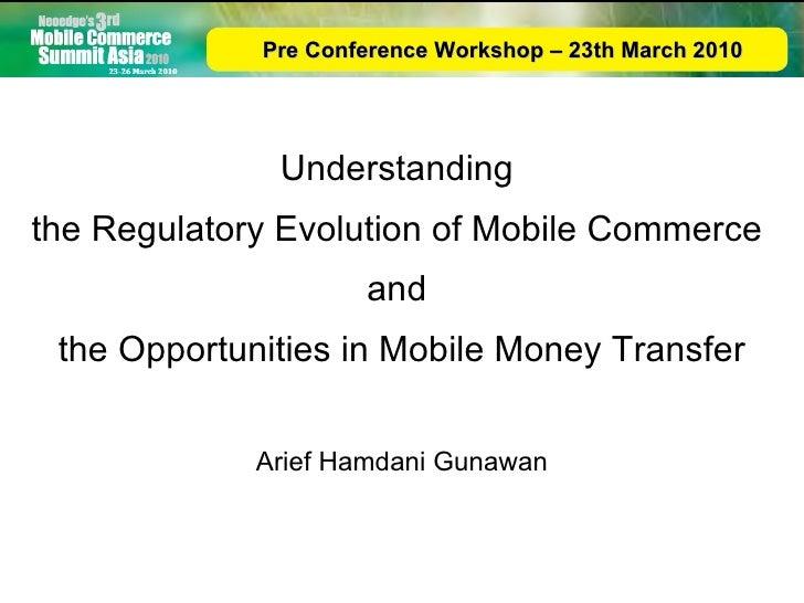 Understanding  the Regulatory Evolution of Mobile Commerce  and  the Opportunities in Mobile Money Transfer Arief Hamdani ...