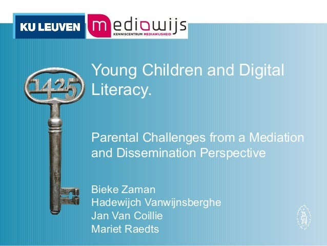 Young Children and Digital Literacy. Parental Challenges from a Mediation and Dissemination Perspective Bieke Zaman Hadewi...