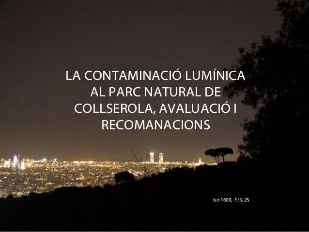 LA CONTAMINACIÓ LUMÍNICA AL PARC NATURAL DE COLLSEROLA, AVALUACIÓ I RECOMANACIONS Iso 1600, F/5, 2S