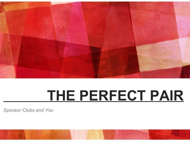 THE PERFECT PAIR Sponsor Clubs and You