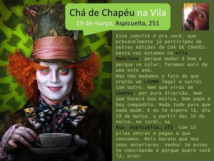 Chá de Chapéu na Vila  19 de março, Aspicuelta, 251               Este convite é pra você, que               provavelmente...