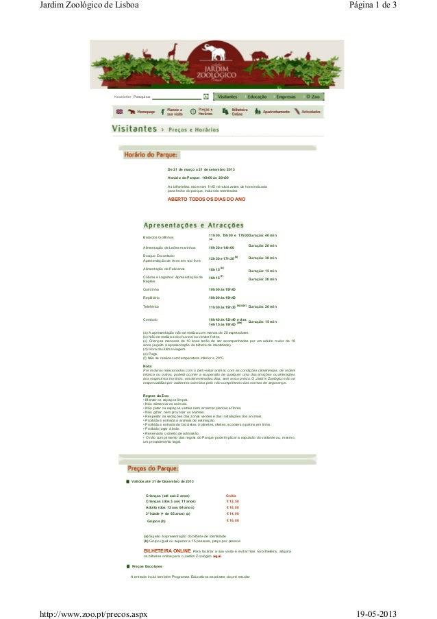 Preços EscolaresNewsletter Pesquisa:De 21 de março a 21 de setembro 2013Horário do Parque: 10h00 às 20h00As bilheteiras en...