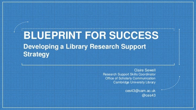 Blueprint for success building a research support strategy blueprint for success claire sewell research support skills coordinator office of scholarly communication cambridge univer malvernweather Image collections