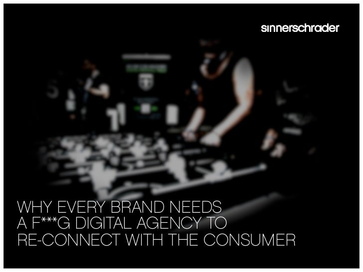 WHY EVERY BRAND NEEDSA F***G DIGITAL AGENCY TORE-CONNECT WITH THE CONSUMER