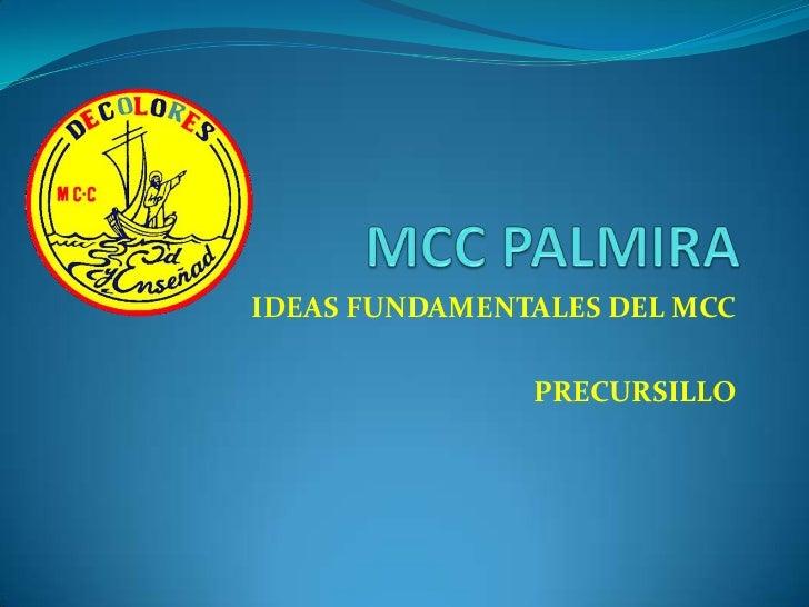 IDEAS FUNDAMENTALES DEL MCC               PRECURSILLO