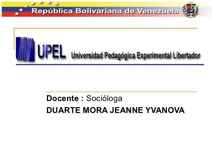 Docente :  Socióloga DUARTE MORA JEANNE YVANOVA