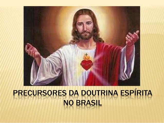 PRIMEIROS PASSOS DO ESPIRITISMO NO BRASIL Em 1845 são registradas as primeiras manifestações espíritas no Brasil, no distr...