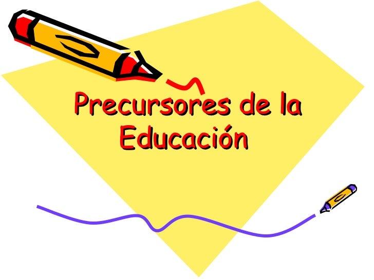 Precursores de la Educación