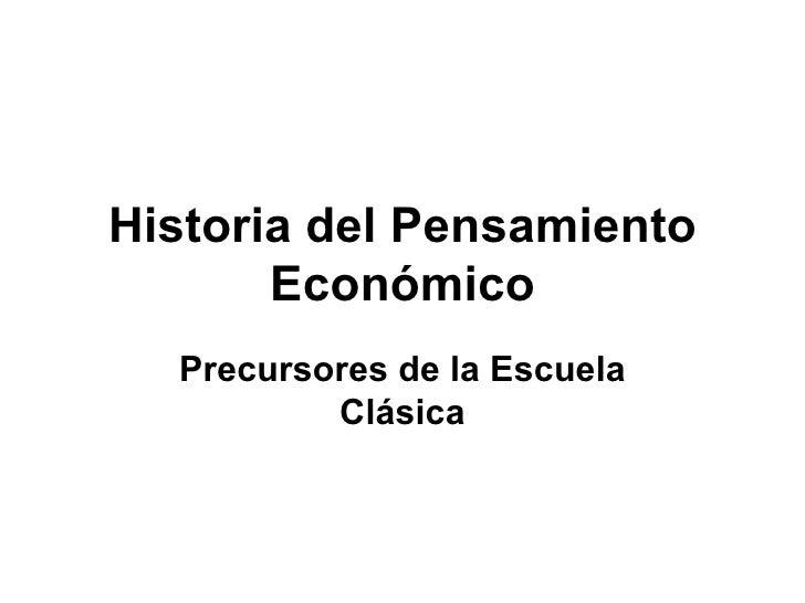 Historia del Pensamiento Económico Precursores de la Escuela Clásica