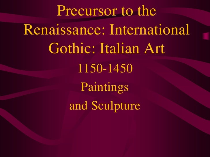 Precursor to the Renaissance: International Gothic: Italian Art<br />1150-1450<br />Paintings <br />and Sculpture<br />