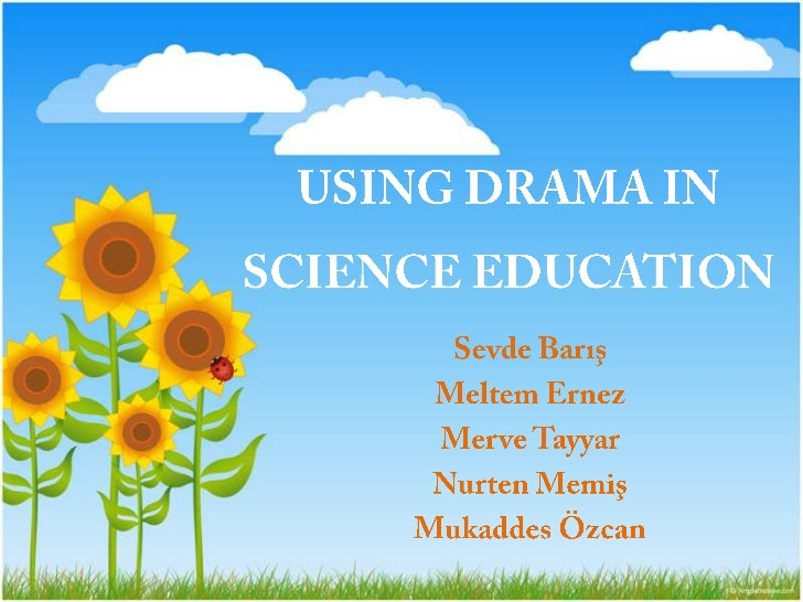 What is drama?• Creative drama:  • is based on group and the    experiences of group members.  • in which no pressure to p...