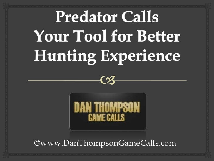 Predator Calls Your Tool for Better Hunting Experience<br />©www.DanThompsonGameCalls.com<br />