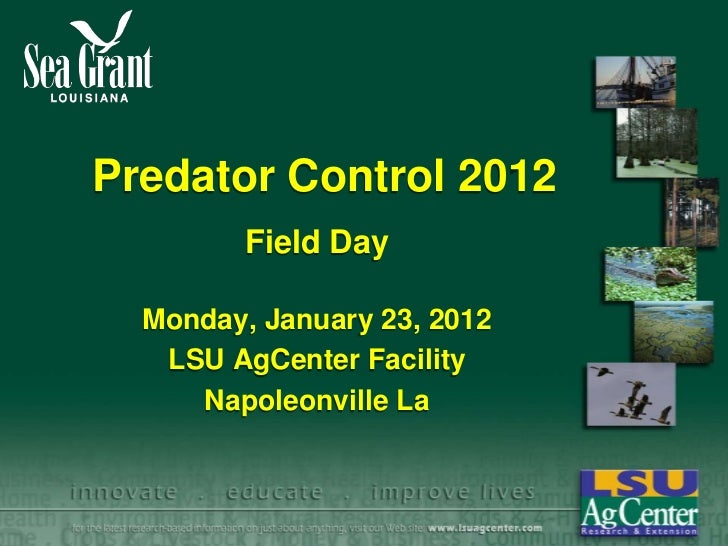 Predator Control 2012         Field Day  Monday, January 23, 2012   LSU AgCenter Facility     Napoleonville La