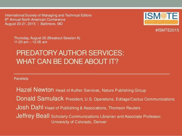 PREDATORYAUTHOR SERVICES: WHAT CAN BE DONE ABOUT IT? Hazel Newton Head of Author Services, Nature Publishing Group Donald ...