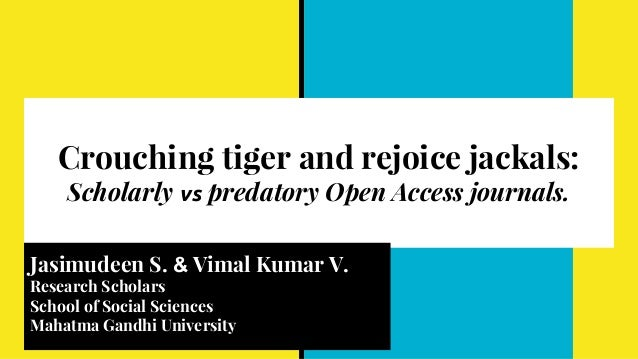 Crouching tiger and rejoice jackals: Scholarly vs predatory Open Access journals. Jasimudeen S. & Vimal Kumar V. Research ...