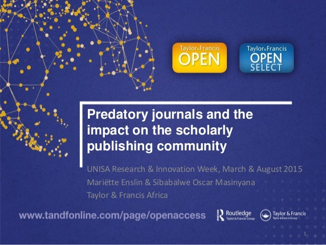 Predatory journals and the impact on the scholarly publishing community UNISA Research & Innovation Week, March & August 2...