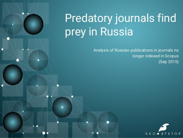 Predatory journals find prey in Russia Analysis of Russian publications in journals no longer indexed in Scopus (Sep 2015)