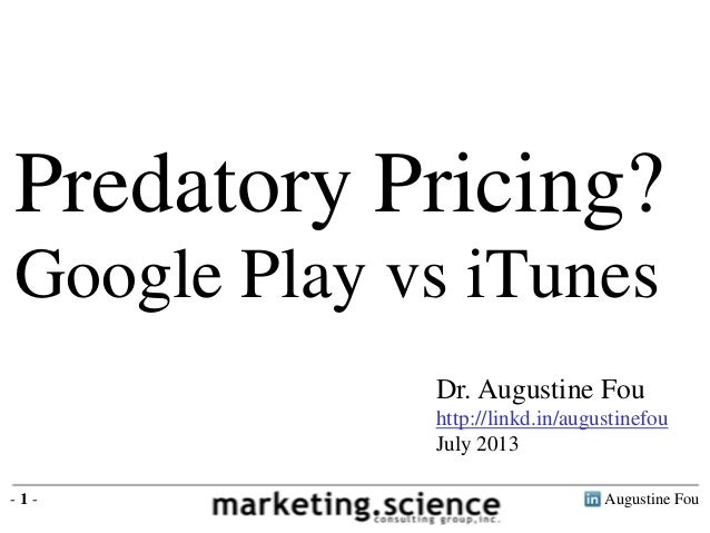 Augustine Fou- 1 - Dr. Augustine Fou http://linkd.in/augustinefou July 2013 Predatory Pricing? Google Play vs iTunes