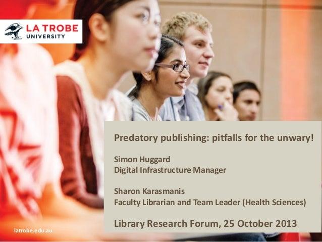 Predatory publishing: pitfalls for the unwary! Simon Huggard Digital Infrastructure Manager Sharon Karasmanis Faculty Libr...