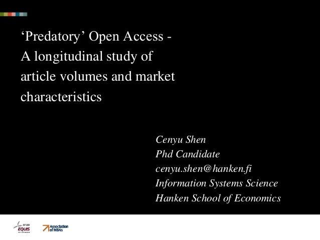 'Predatory' Open Access - A longitudinal study of article volumes and market characteristics Cenyu Shen Phd Candidate ceny...