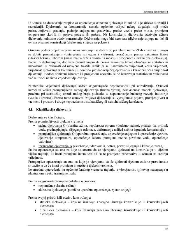 Betonske konstrukcije I 26 U odnosu na dosadašnje propise za opterećenja odnosno djelovanja Eurokod 1 je daleko složeniji ...