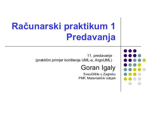 Računarski praktikum 1 Predavanja Goran Igaly Sveučilište u Zagrebu PMF, Matematički odsjek 11. predavanje (praktični prim...