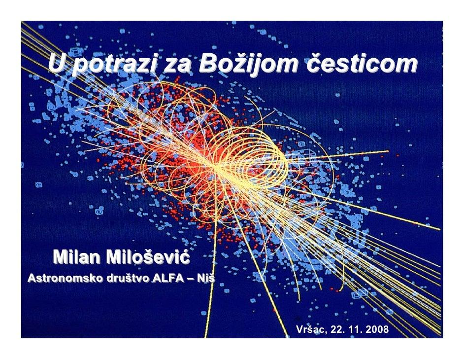 U potrazi za Božijom česticom        Milan Milošević          Milošević Astronomsko društvo ALFA – Niš             društvo...