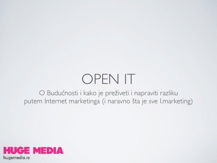OPEN IT    O Budućnosti i kako je preživeti i napraviti razlikuputem Internet marketinga (i naravno šta je sve I.marketing)