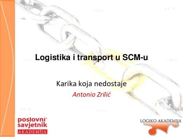 Logistika i transport u SCM-u Karika koja nedostaje Antonio Zrilić