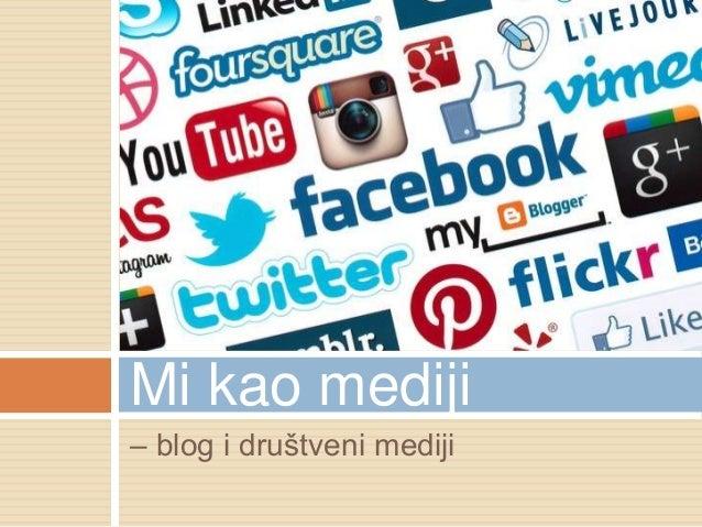 – blog i društveni mediji Mi kao mediji
