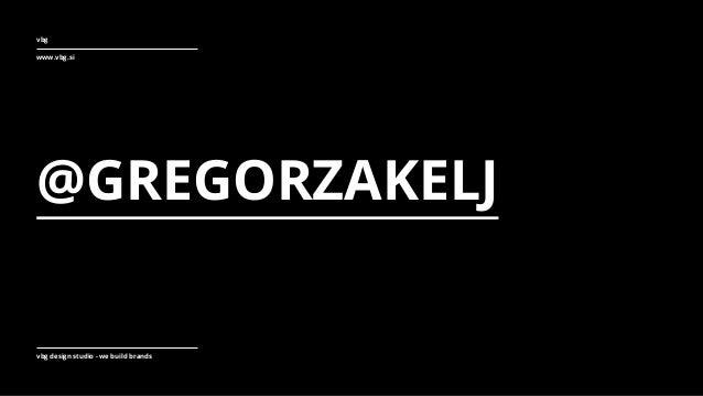 vbg www.vbg.si vbg design studio - we build brands @GREGORZAKELJ