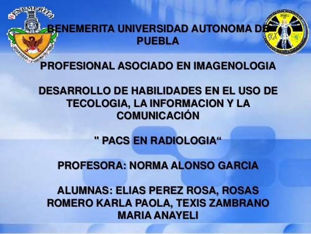 BENEMERITA UNIVERSIDAD AUTONOMA DE PUEBLA PROFESIONAL ASOCIADO EN IMAGENOLOGIA DESARROLLO DE HABILIDADES EN EL USO DE TECO...