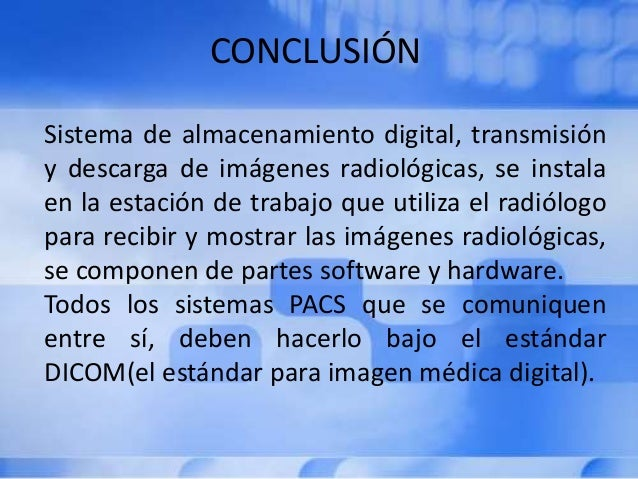 CONCLUSIÓN Sistema de almacenamiento digital, transmisión y descarga de imágenes radiológicas, se instala en la estación d...