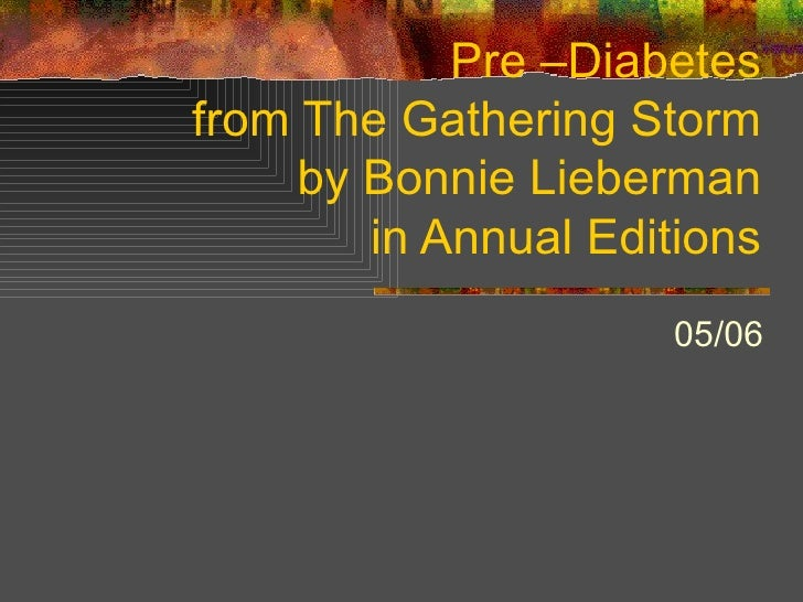 Pre –Diabetes from The Gathering Storm by Bonnie Lieberman in Annual Editions 05/06