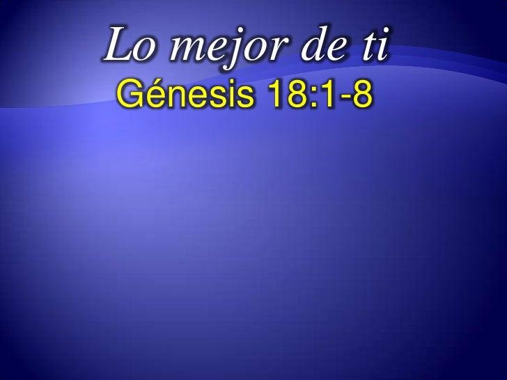 Lo mejor de ti<br />Génesis 18:1-8<br />
