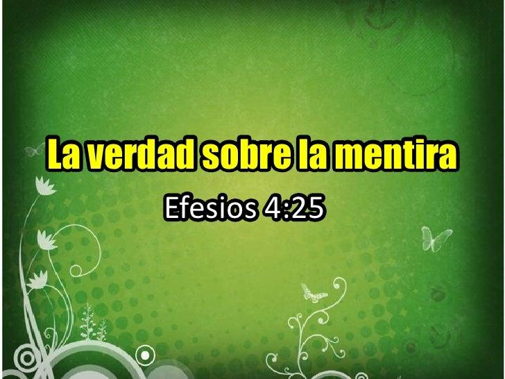 La verdad sobre la mentira<br />La verdad sobre la mentira<br />Efesios 4:25<br />Efesios 4:25<br />