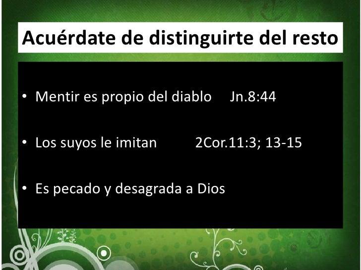 Acuérdate de distinguirte del resto<br />Mentir es propio del diablo     Jn.8:44<br />Los suyos le imitan        2Cor.11:...
