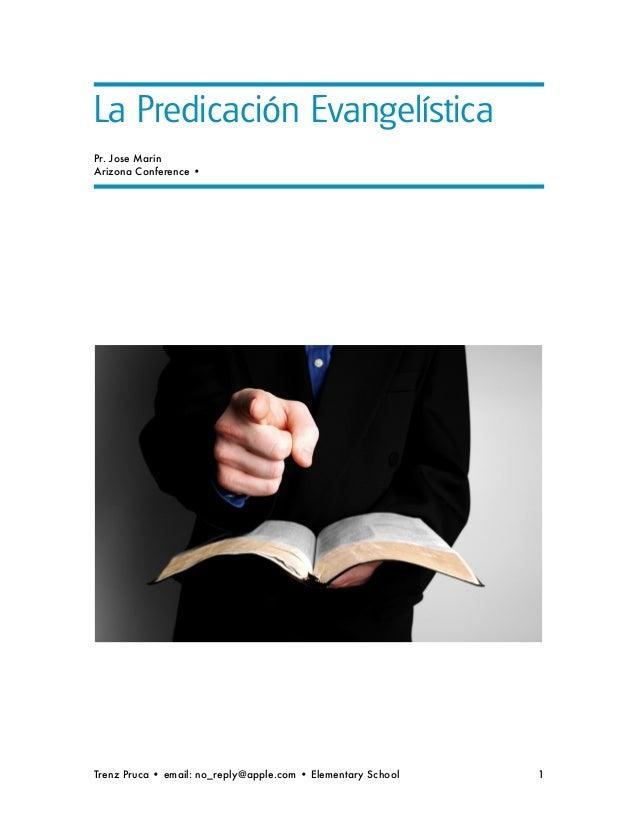 La Predicación EvangelísticaPr. Jose MarinArizona Conference •Trenz Pruca • email: no_reply@apple.com • Elementary School ...