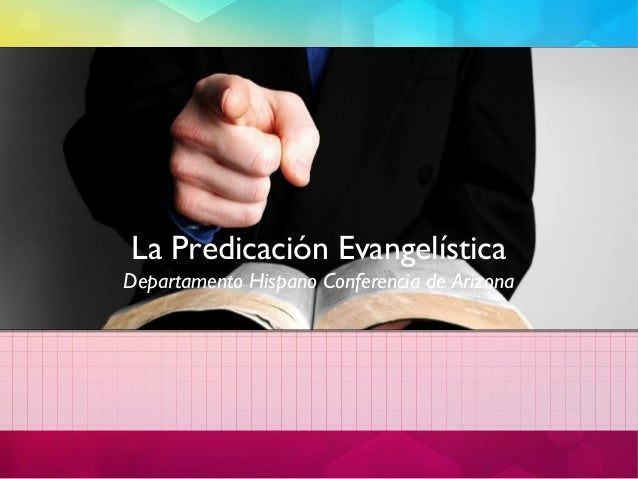 La Predicación EvangelísticaDepartamento Hispano Conferencia de Arizona