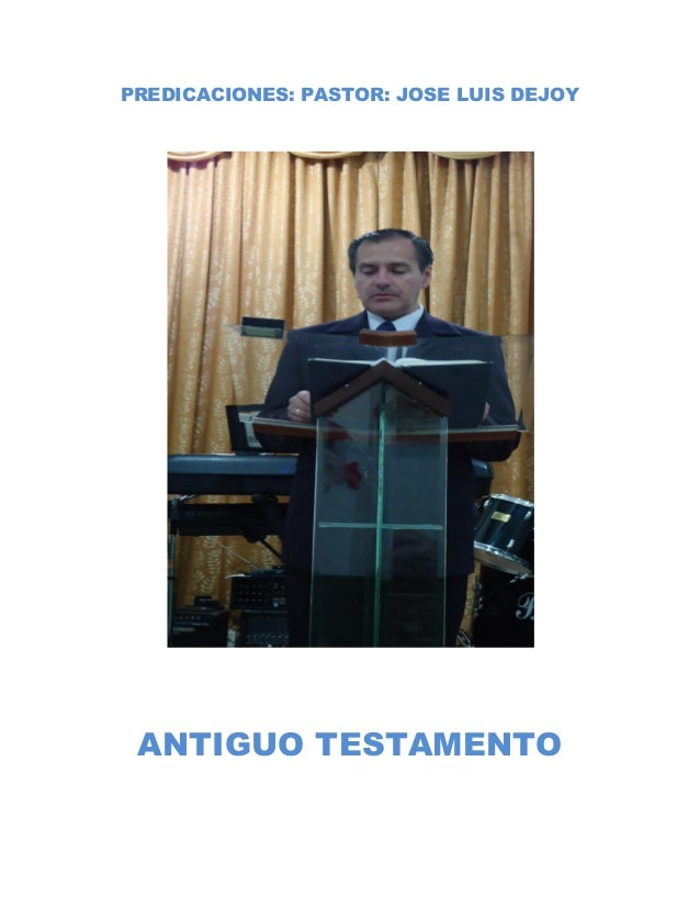 PREDICACIONES: PASTOR: JOSE LUIS DEJOY ANTIGUO TESTAMENTO