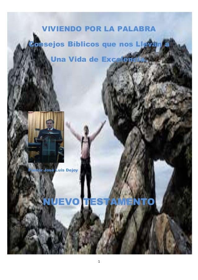 VIVIENDO POR LA PALABRA  Consejos Bíblicos que nos Llevan a  Una Vida de Excelencia.  1  Pastor José Luis Dejoy  NUEVO TES...