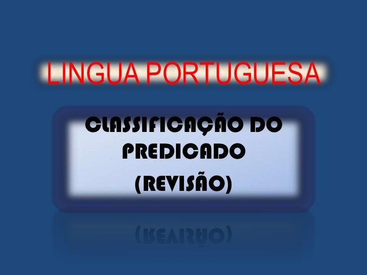 LINGUA PORTUGUESA<br />CLASSIFICAÇÃO DO PREDICADO<br />(REVISÃO)<br />
