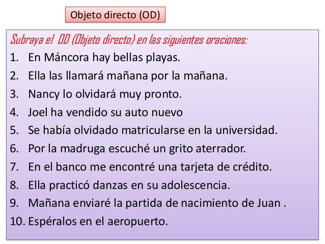 Estructura del predicado 3.EL OBJETO INDIRECTO (OI) EL O.I, modifica al núcleo del predicado porque indica el destinatario...