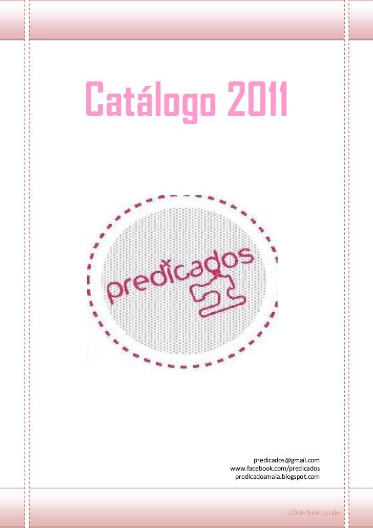 Catálogo 2011                predicados@gmail.com         www.facebook.com/predicados          predicadosmaia.blogspot.com...