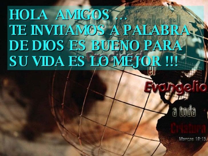 HOLA  AMIGOS … TE INVITAMOS A PALABRA DE DIOS ES BUENO PARA SU VIDA ES LO MEJOR !!!